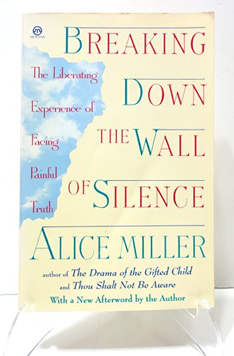 9780452011113: Breaking Down the Wall of Silence: The Liberating Experience of Facing Painful Truth