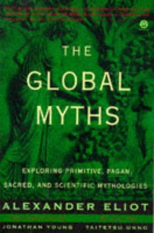 9780452011168: The Global Myths: Exploring Primitive, Pagan, Sacred, and Scientific Mythologies (Meridian)