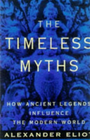 9780452011267: Timeless Myths: How Ancient Legends Influence the Modern World (Meridian S.)