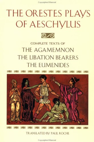 9780452011663: The Orestes Plays of Aeschylus: Agamemnon; The Libation Bearers; The Eumenides