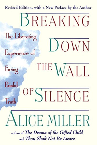 9780452011731: Breaking Down the Wall of Silence: The Liberating Experience of Facing Painful Truth