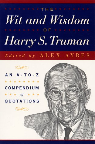 The Wit and Wisdom of Harry S.: Harry S. Truman