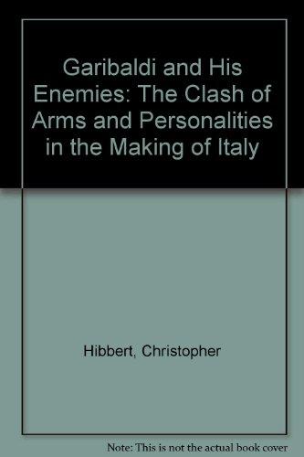 Garibaldi and His Enemies: Hibbert, Christopher