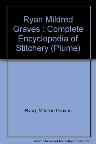 9780452253841: Ryan Mildred Graves : Complete Encyclopedia of Stitchery (Plume)