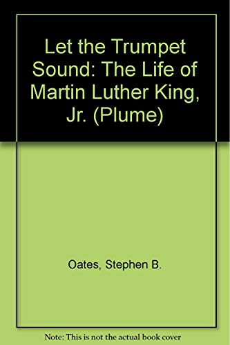 Let the Trumpet Sound: The Life of Martin Luther King, Jr. (Plume): Oates, Stephen B.