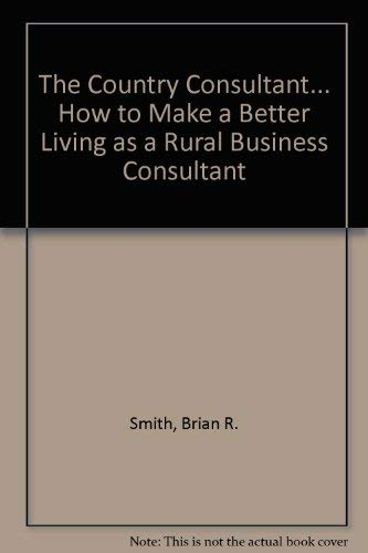 9780452254534: The Country Consultant... How to Make a Better Living as a Rural Business Consultant