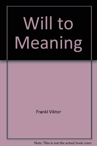 9780452254725: The Will to Meaning: The Foundations and Applications of Logotherapy