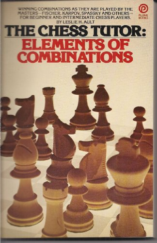 The Chess Tutor: Elements of Combinations.: Leslie H. Ault .