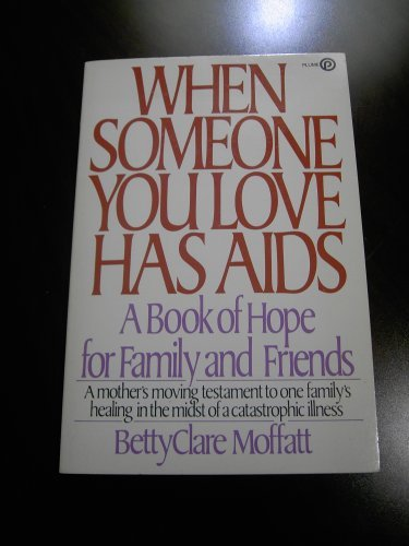 When Someone You Love Has Aids (A Plume Book): Moffatt, Betty Clare