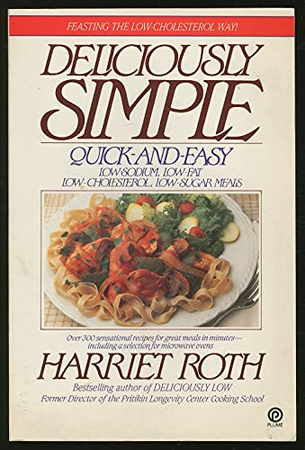 9780452259843: Deliciously Simple: Quick-and-Easy Low-Sodium, Low-Fat, Low Cholesterol, Low-Sugar Meals (Plume)