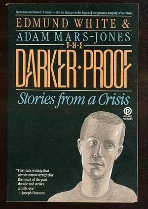The Darker Proof: Stories from a Crisis: Edmund White, Adam