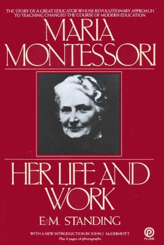 9780452260900: Standing E.M. : Maria Montessori:Her Life and Work (Plume)