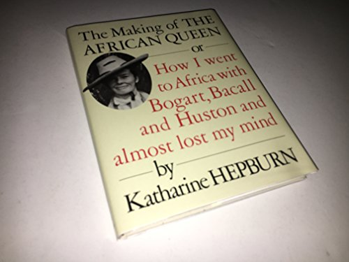 9780452261457: The Making of the African Queen or How I Went to Africa With Bogart, Bacall, and Huston and Almost Lost My Mind