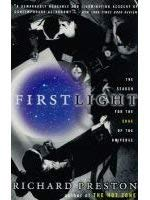 First Light : The Search for the: Richard Preston
