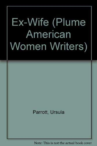 Ex-wife (Plume American Women Writers): Parrott, Ursula