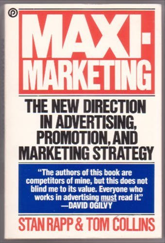 Maxi-Marketing: The New Direction in Advertising, Promotion,: Rapp, Stan; Collins,