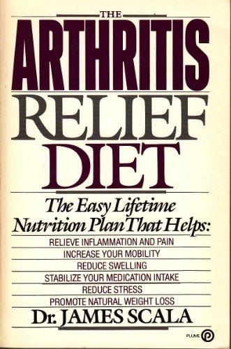 The Arthritis Relief Diet: The Easy Lifetime Nutrition Plan: Scala, James