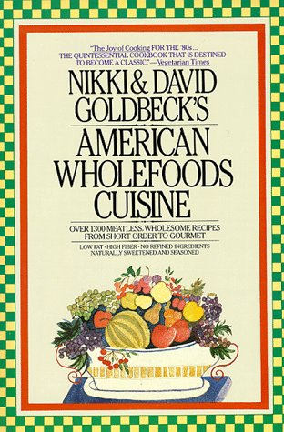 Nikki and David Golbeck's American Wholefoods Cuisine: Over 1300 Meatless Wholesome Recipes.