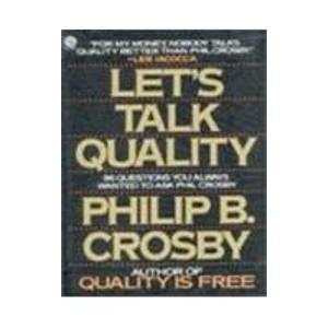 Let's Talk Quality: 96 Questions You Always Wanted to Ask Phil Crosby (Plume): Crosby, Philip ...