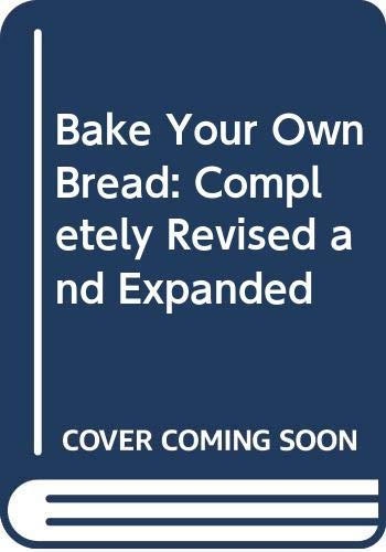 9780452264649: Bake Your Own Bread: Completely Revised and Expanded (Plume)