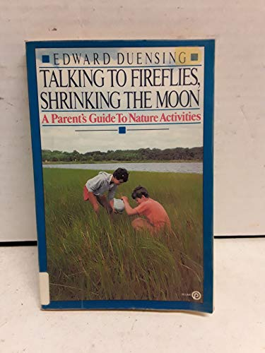 9780452265110: Talking to Fireflies, Shrinking the Moon: A Parent's Guide to Nature Activites