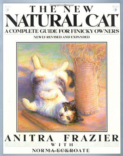 The New Natural Cat: A Complete Guide for Finicky Owners (Plume)