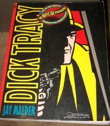 Dick Tracy : The Official Biography: Jay Maeder