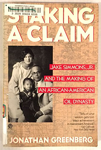 Staking a Claim Jake Simmons, Jr. and the Making of an African-American Oil Dynasty