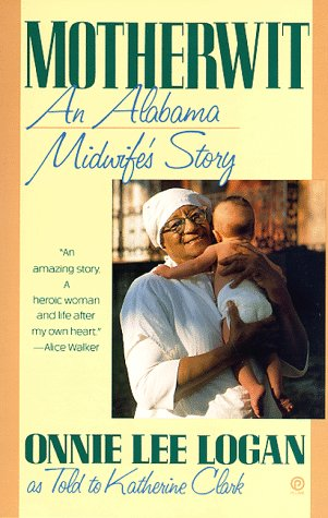 Motherwit: An Alabama Midwife's Story: Logan, Onnie Lee