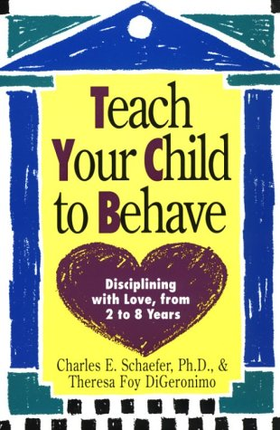 Teach Your Child to Behave: Disciplining With Love, from 2 to 8 Years (Plume) (0452265746) by Schaefer, Charles E.; DiGeronimo, Theresa Foy
