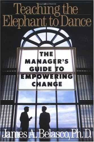 Teaching the Elephant to Dance: The Manager's: Belasco, James A.