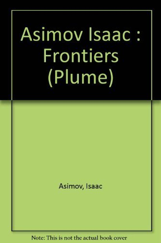 Frontiers: New Discoveries About Man and His: Isaac Asimov