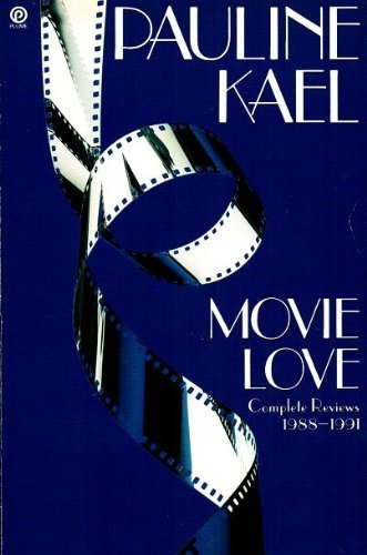 Movie Love: Complete Reviews 1988-1991 (Plume): Kael, Pauline