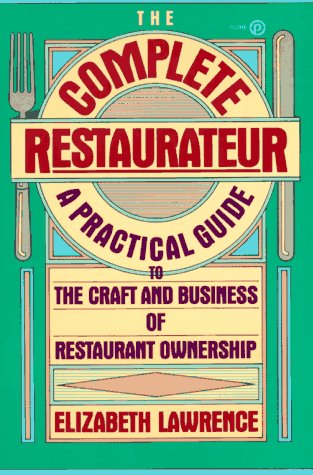 9780452267527: The Complete Restaurateur: A Practical Guide to the Craft and Business of Restaurant Ownership (Plume)