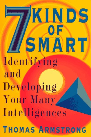 Seven Kinds of Smart Identifying and Developing Your Many Intelligences