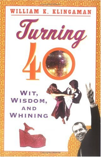 Turning 40: Wit, Wisdom, and Whining (Plume): Klingaman, William K.