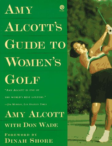 Amy Alcott's Guide to Women's Golf (Plume): Alcott, Amy; Wade, Don