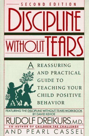 9780452268982: Discipline without Tears: A Reassuring and Practical Guide to Teaching Your Child Positive Behavior (Plume)