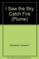 I Saw the Sky Catch Fire: Echewa, T. Obinkaram