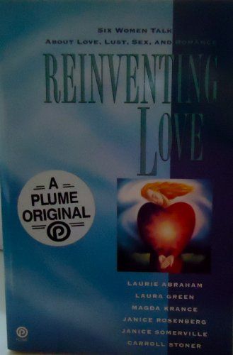 9780452269910: Reinventing Love: Six Women Talk about Love, Lust, Sex, and Romance (Plume)