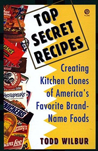 Top Secret Recipes: Creating Kitchen Clones of: Todd Wilbur