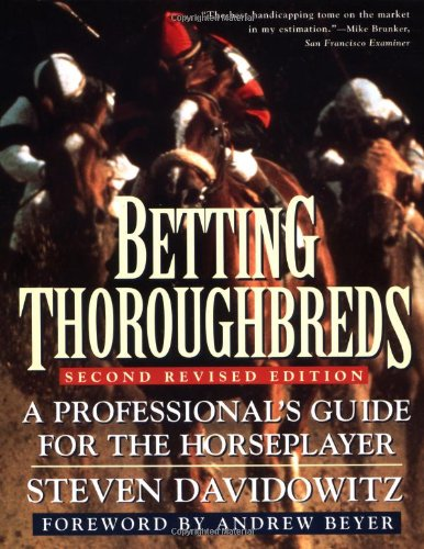 Betting Thoroughbreds A Professional's Guide for the: Davidowitz, Steven