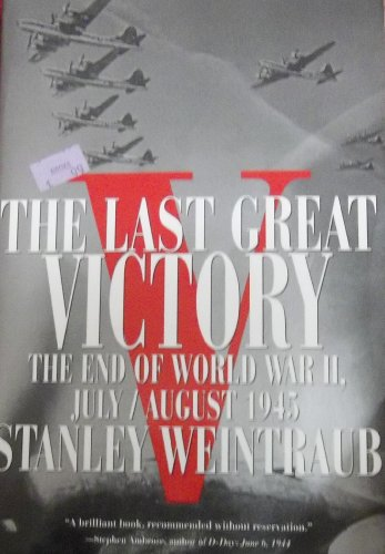 Last Great Victory: The End of World: Stanley Weintraub