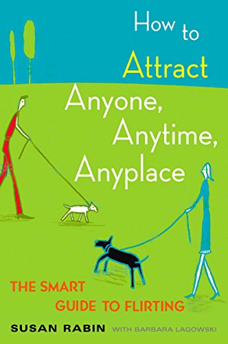9780452270862: How to Attract Anyone, Anytime, Anyplace: The Smart Guide to Flirting