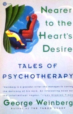 Nearer to the Heart's Desire: Tales of Psychotherapy: Weinberg, Dr. George
