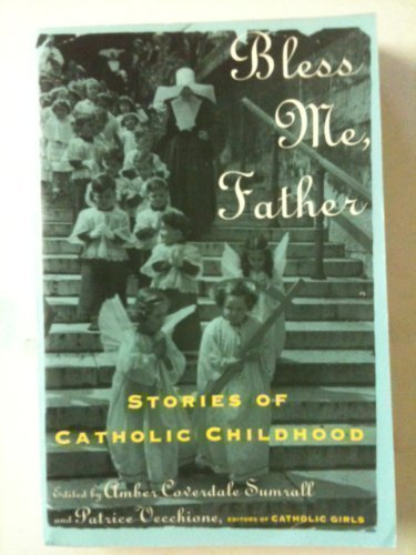Bless Me, Father: Stories of Catholic Childhood: Sumrall, Amber Coverdale