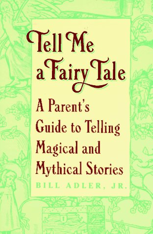 Tell Me a Fairy Tale: A Parent's Guide to Telling Magical and Mythical Stories (0452271746) by Adler, Bill