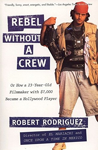 9780452271876: Rebel Without a Crew: Or How a 23-Year-Old Filmmaker with $7,000 Became a Hollywood Player