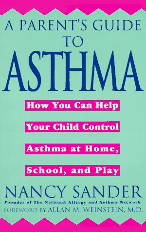 9780452272163: A Parent's Guide to Asthma: How You Can Help Your Child Control Asthma at Home, School and Play