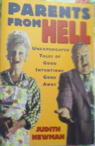 Parents from Hell: Unexpurgated Tales of Good Intentions Gone Awry: Judith Newman